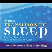 Jeff Strong: Transition To Sleep: Ambient Rhythmic Entertainment For Deep Rest [Digipak]