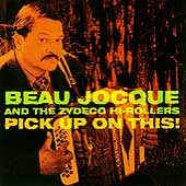 Beau Jocque & The Zydeco Hi-Rollers: Pick Up on This!