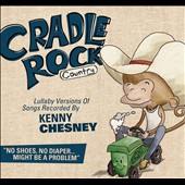 Various Artists: Cradle Rock: Lullaby Versions of Songs Recorded By Kenny Chesney [Digipak]