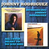 Johnny Rodriguez: Introducing/All I Ever Meant To Do Was Sing