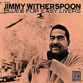 Jimmy Witherspoon: Blues for Easy Livers