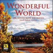 Wonderful World - Works by Bach, Irving Berlin, Thomas Miller et al.  / Denver Brass and Friends - Lowell Graham