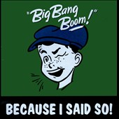Big Bang Boom: Because I Said So! [Digipak]