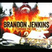 Brandon Jenkins: Through the Fire [Digipak]