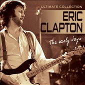 Eric Clapton: The Early Days: Ultimate Collection