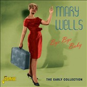 Mary Wells: Bye Bye Baby: The Early Collection *