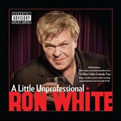 Ron White (Comedy): A  Little Unprofessional [PA] *