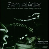 Samuel Adler: String Quartets no 8 & 9; Piano Quintet / Jerome Lowenthal, piano
