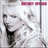 Britney Spears: The  Essential Britney Spears [7/29]