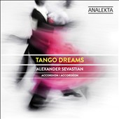 Tango Dreams / Alexander Sevastian, accordion