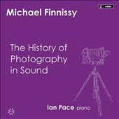 Michael Finnissy: The History of Photography in Sound / Ian Pace