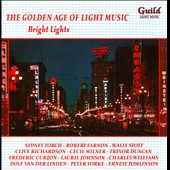 The Golden Age of Light Music: Bright Lights / Sydney Torch, Robert Farnon, Wally Stott, et al.