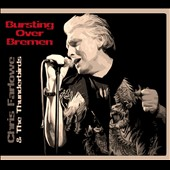 Chris Farlowe & The Thunderbirds: Bursting Over Bremen: Live 1985 [Digipak]