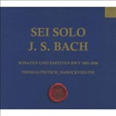 J.S. Bach: Sei Solo - Sonatas & Partitas for solo violin / Thomas Pietsch, baroque violin