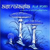 Astralasia: Blue Spores: A Collection Of Early Recordings/Curios