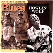 Howlin' Wolf: Blues Cafe Presents...