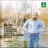 Bach: Italian Concerto; Chromatic Fantasia; French Overture; 4 Duets / Scott Ross, harpsichord