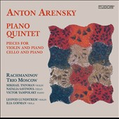 Anton Arensky: Piano Quintet; Chamber Works with Piano / Rachmaninov Trio Moscow; Victor Yampolsky, piano et al.