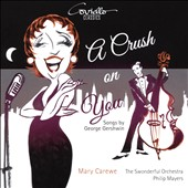 Philip Mayers/The Swonderful Orchestra/Mary Carewe (Soprano Vocal): A  Crush On You: Songs by George Gershwin [Digipak]