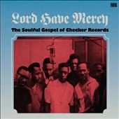 Various Artists: Lord Have Mercy: The Soulful Gospel of Checker Records