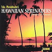 Felix Mendelssohn's Hawaiian Serenaders: Dreams of Hawaii