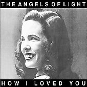 Angels of Light: How I Loved You