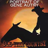 Gene Autry: Old Time Country: Portrait of Gene Autry