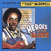 Mississippi Fred McDowell: Heroes of the Blues: Very Best of Fred Mcdowell [Remastered]