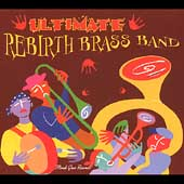 Rebirth Brass Band: Ultimate Rebirth Brass Band
