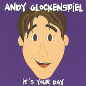 Andy Glockenspiel: It's Your Day