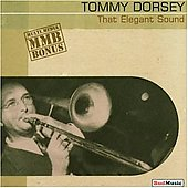 Tommy Dorsey (Trombone): That Elegant Sound: 1935-1953