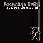 Rockabye Baby!: Rockabye Baby! Lullaby Renditions of Metallica