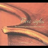 Tres Siglos - Three Cello Concertos / Carlos Miguel Prieto