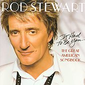 Rod Stewart: It Had to Be You: The Great American Songbook