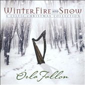 Orla Fallon: Winter, Fire And Snow: A Celtic Christmas Collection