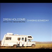 Drew Holcomb & the Neighbors/Drew Holcomb: Chasing Someday [Digipak]