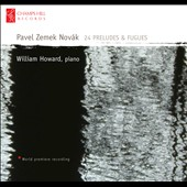 Pavel Zemek Novak: 24 Preludes & Fugues / William Howard