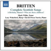 Britten: Complete Scottish Songs / Mark Wilde, tenro; Lucy Wakeford, harp; David Norris, piano
