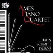 Ames Piano Quartet Plays Hahn, Schmitt, Dubois