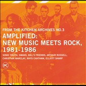 Various Artists: Kitchen Archives, Vol. 3: Amplified New Music Meets Rock 1981-1986