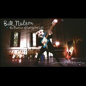 Bill Nelson: The Practice of Everyday Life: Celebrating 40 Years of Recordings [Slimline]