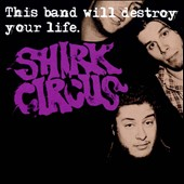 Shirk Circus: This Band Will Destroy Your Life