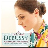 Debussy: 12 Etudes; Estampes; 2 Arabesques; L'Isle Joyeuse / Mariangela Vacatello, piano