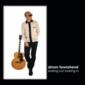 Simon Townshend: Looking Out Looking In *