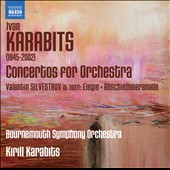 Ivan Karabits (1945-2002): Concertos for Orchestra; Elegie; Abschiedsserenade / Karabits, Bournemouth SO