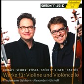 Works for Violin & Cello by Kodaly, Seiber, Rosza, Szekely, Ligeti, Bartok / Friedemann Eichhorn & Alexander Hulshoff