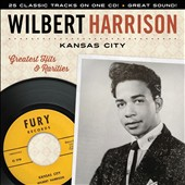 Wilbert Harrison: Kansas City: Greatest Hits & Rarities