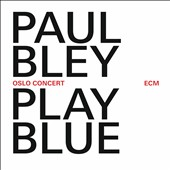 Paul Bley: Play Blue: Oslo Concert *
