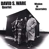 David S. Ware/David S. Ware Quartet: Wisdom of Uncertainty