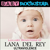 Baby Rockstar: Lullaby Renditions of Lana Del Rey: Ultraviolence